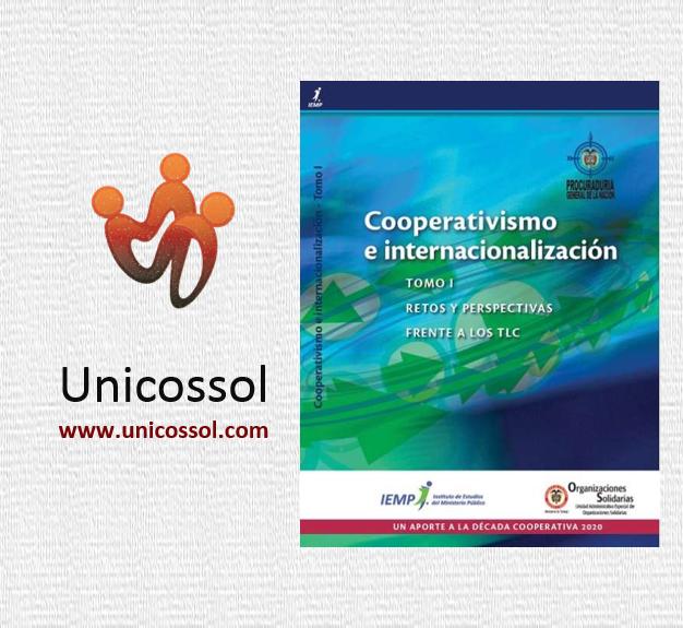 Cooperativismo e Internacionalización, Tomo I Retos y Perspectivas frente a los TLC